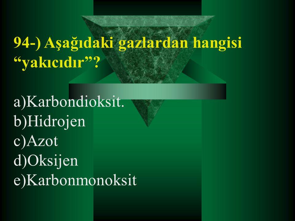 """94-) Aşağıdaki gazlardan hangisi """"yakıcıdır""""? a)Karbondioksit. b)Hidrojen c)Azot d)Oksijen e)Karbonmonoksit"""