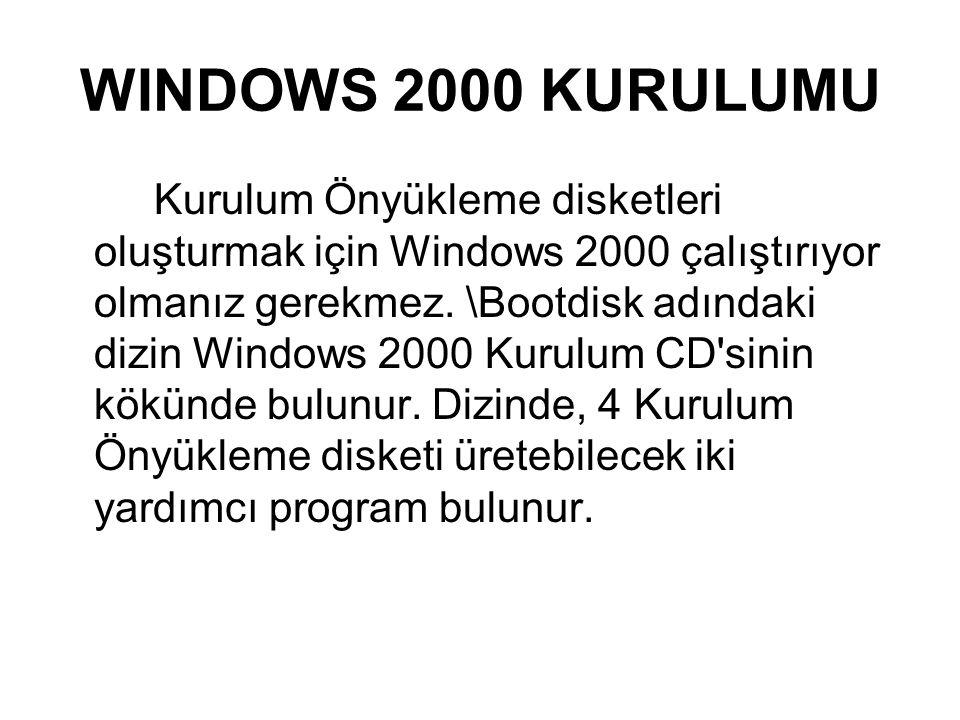 WINDOWS 2000 KURULUMU Kurulum Önyükleme disketleri oluşturmak için Windows 2000 çalıştırıyor olmanız gerekmez. \Bootdisk adındaki dizin Windows 2000 K
