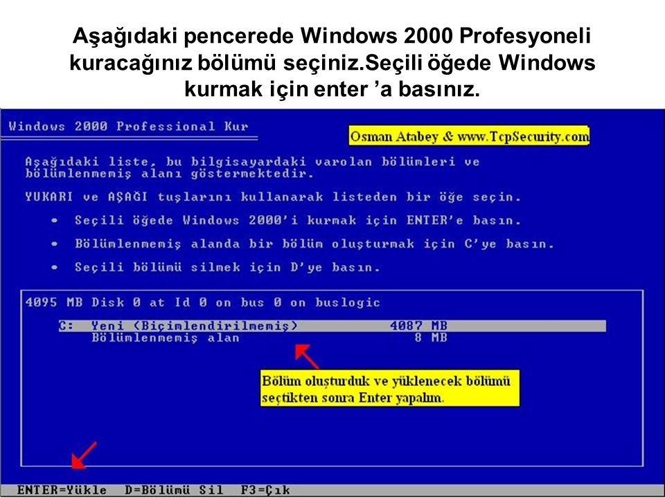 Aşağıdaki pencerede Windows 2000 Profesyoneli kuracağınız bölümü seçiniz.Seçili öğede Windows kurmak için enter 'a basınız.