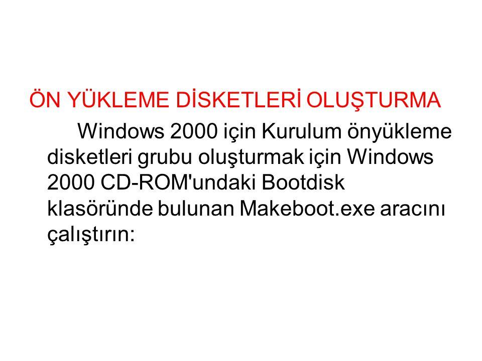 ÖN YÜKLEME DİSKETLERİ OLUŞTURMA Windows 2000 için Kurulum önyükleme disketleri grubu oluşturmak için Windows 2000 CD-ROM undaki Bootdisk klasöründe bulunan Makeboot.exe aracını çalıştırın: