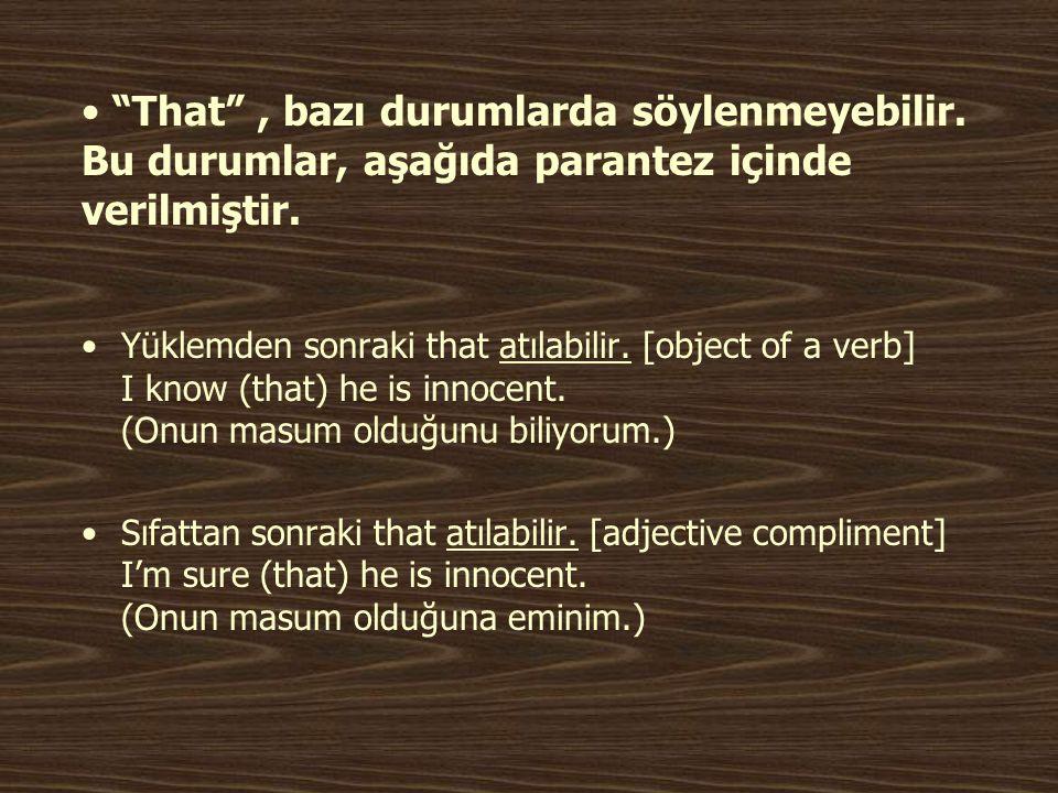 """• """"That"""", bazı durumlarda söylenmeyebilir. Bu durumlar, aşağıda parantez içinde verilmiştir. •Yüklemden sonraki that atılabilir. [object of a verb] I"""