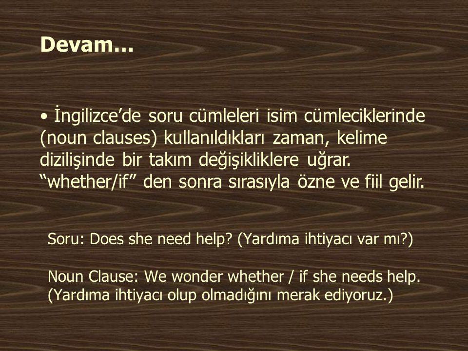 Devam… Soru: Does she need help? (Yardıma ihtiyacı var mı?) Noun Clause: We wonder whether / if she needs help. (Yardıma ihtiyacı olup olmadığını mera