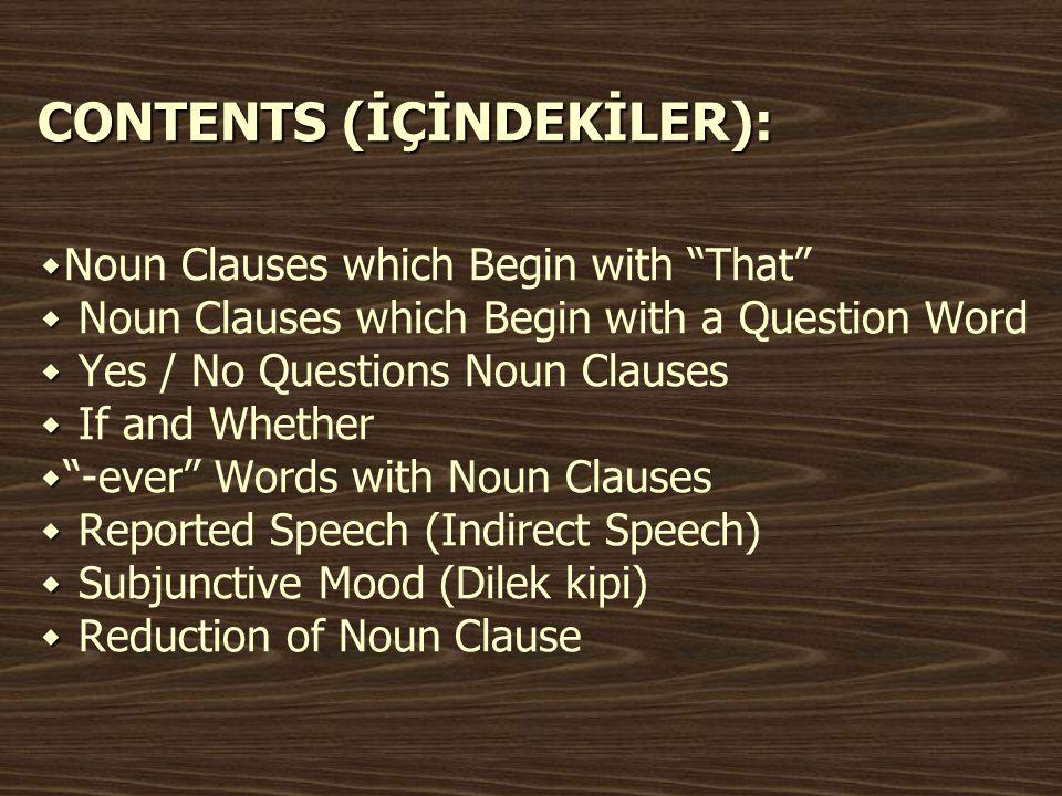 Noun Clauses which Begin with That Noun Clauses which Begin with That Verb + That - Noun Clause (Fiil + That - İsim Cümlesi) Düşünsel bir aktiviteyi ifade etmek için kullanılan bazı fiillerden sonra that ile bağlanmış bir isim cümlesi kullanılır.