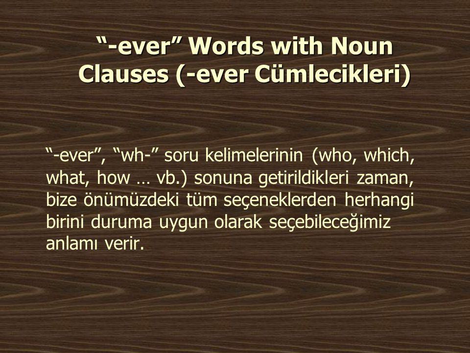 """-ever"" Words with Noun Clauses (-ever Cümlecikleri) ""-ever"", ""wh-"" soru kelimelerinin (who, which, what, how … vb.) sonuna getirildikleri zaman, bize"