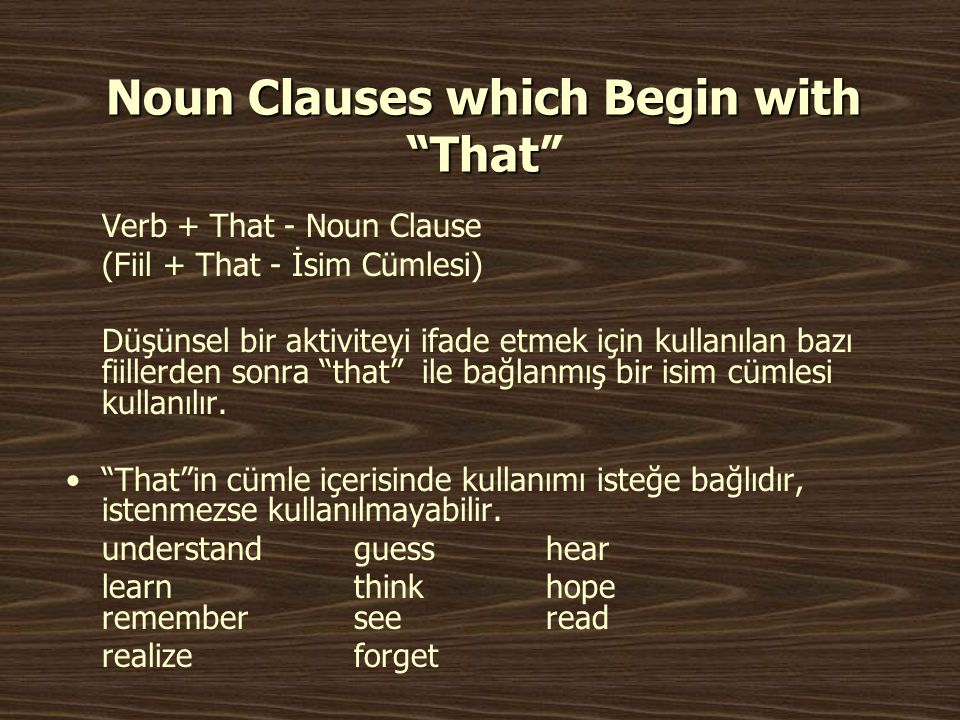 "Noun Clauses which Begin with ""That Noun Clauses which Begin with ""That"" Verb + That - Noun Clause (Fiil + That - İsim Cümlesi) Düşünsel bir aktivitey"
