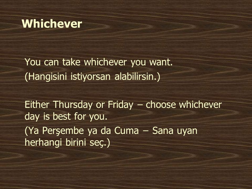 Whichever You can take whichever you want.