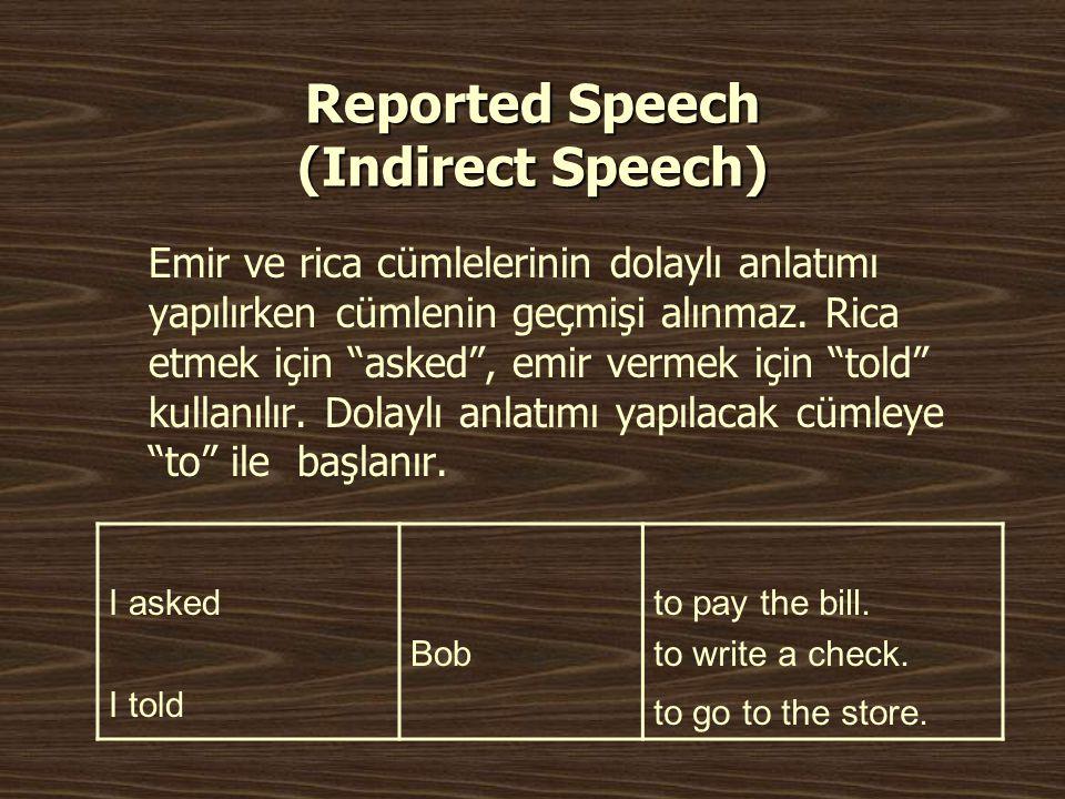 """Reported Speech (Indirect Speech) Emir ve rica cümlelerinin dolaylı anlatımı yapılırken cümlenin geçmişi alınmaz. Rica etmek için """"asked"""", emir vermek"""