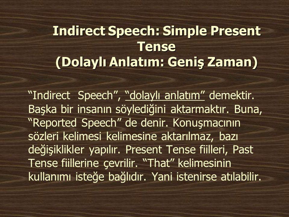 """Indirect Speech: Simple Present Tense (Dolaylı Anlatım: Geniş Zaman) """"Indirect Speech"""", """"dolaylı anlatım"""" demektir. Başka bir insanın söylediğini akta"""