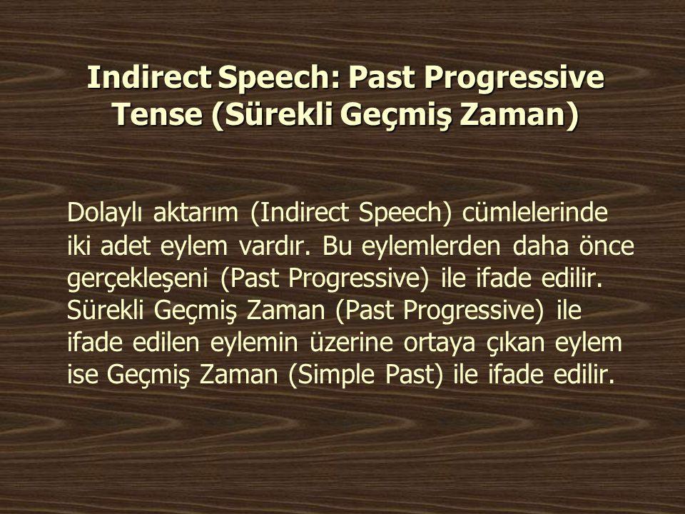 Indirect Speech: Past Progressive Tense (Sürekli Geçmiş Zaman) Dolaylı aktarım (Indirect Speech) cümlelerinde iki adet eylem vardır. Bu eylemlerden da