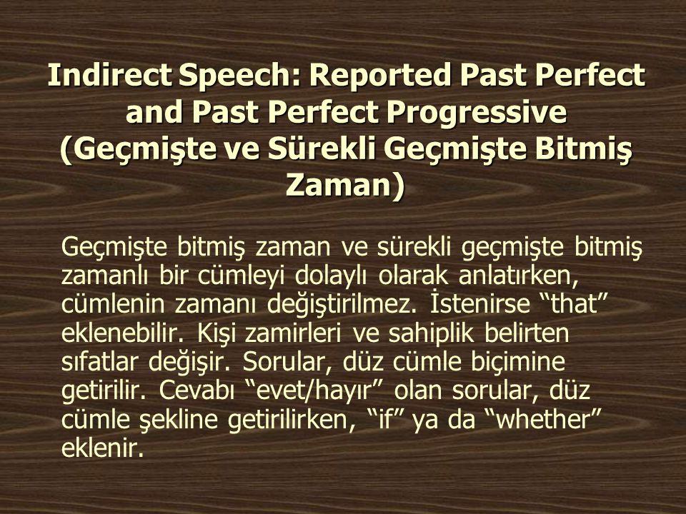 Indirect Speech: Reported Past Perfect and Past Perfect Progressive (Geçmişte ve Sürekli Geçmişte Bitmiş Zaman) Geçmişte bitmiş zaman ve sürekli geçmi
