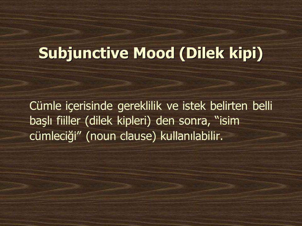 """Subjunctive Mood (Dilek kipi) Cümle içerisinde gereklilik ve istek belirten belli başlı fiiller (dilek kipleri) den sonra, """"isim cümleciği"""" (noun clau"""