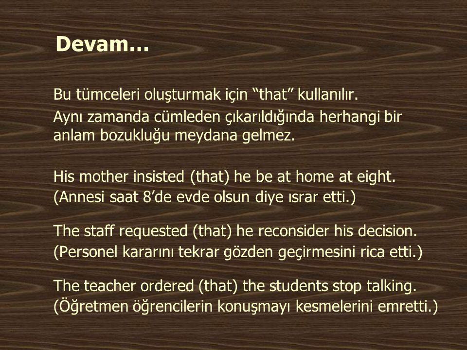 """Devam… Bu tümceleri oluşturmak için """"that"""" kullanılır. Aynı zamanda cümleden çıkarıldığında herhangi bir anlam bozukluğu meydana gelmez. His mother in"""