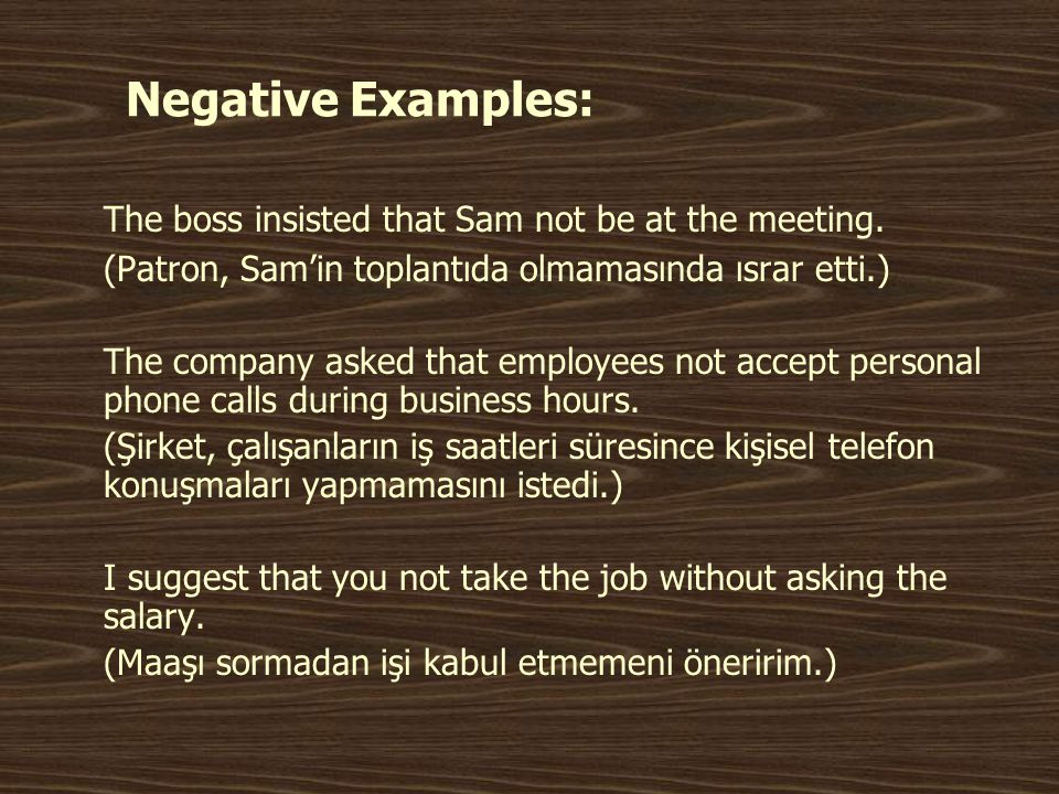 Negative Examples: The boss insisted that Sam not be at the meeting.