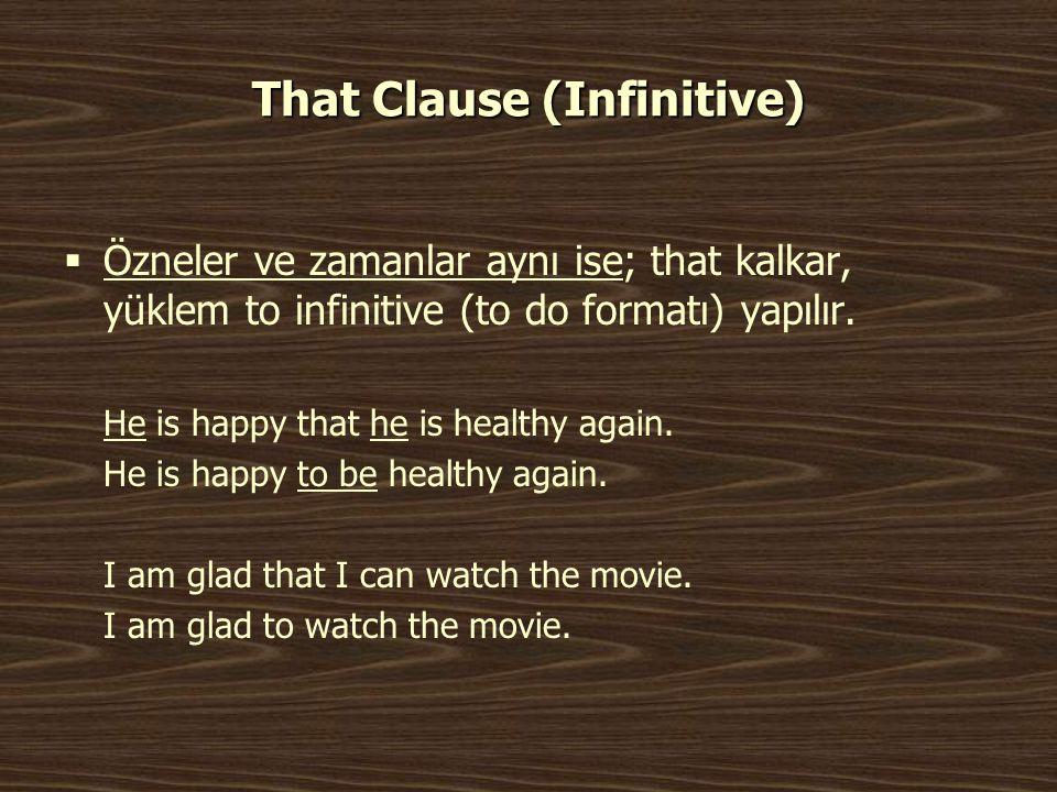 That Clause (Infinitive)  Özneler ve zamanlar aynı ise; that kalkar, yüklem to infinitive (to do formatı) yapılır. He is happy that he is healthy aga
