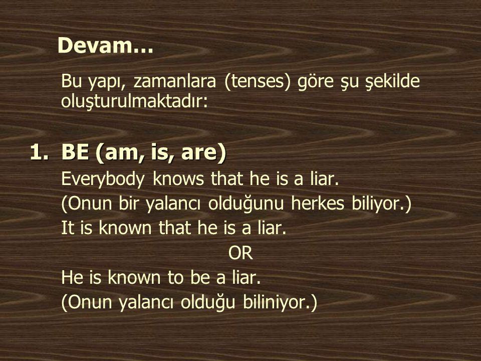 Devam… Bu yapı, zamanlara (tenses) göre şu şekilde oluşturulmaktadır: 1.BE (am, is, are) Everybody knows that he is a liar. (Onun bir yalancı olduğunu