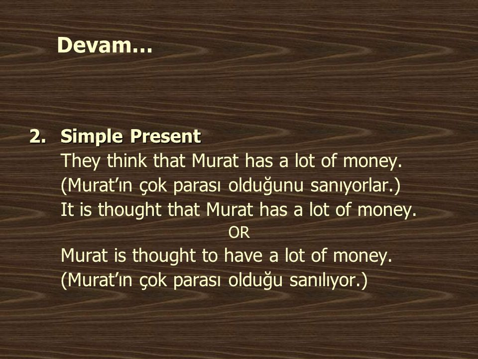 Devam… 2.Simple Present They think that Murat has a lot of money.