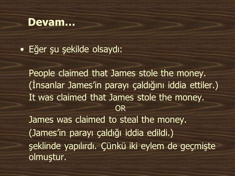 Devam… •Eğer şu şekilde olsaydı: People claimed that James stole the money. (İnsanlar James'in parayı çaldığını iddia ettiler.) It was claimed that Ja