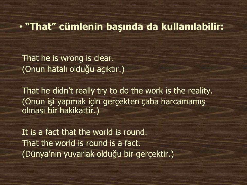 """• """"That"""" cümlenin başında da kullanılabilir: That he is wrong is clear. (Onun hatalı olduğu açıktır.) That he didn't really try to do the work is the"""