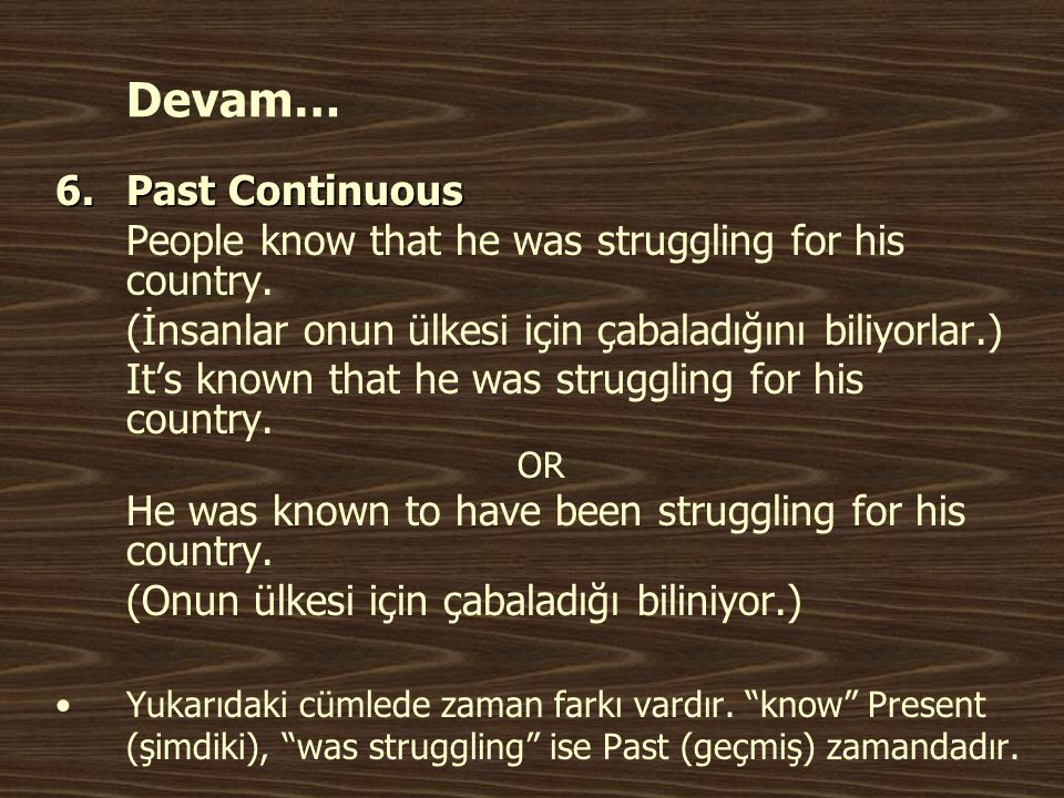 Devam… 6.Past Continuous People know that he was struggling for his country.