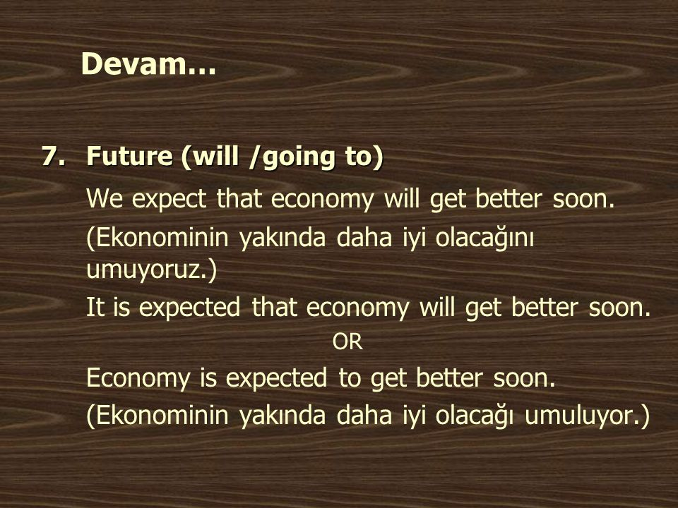 Devam… 7.Future (will /going to) We expect that economy will get better soon.