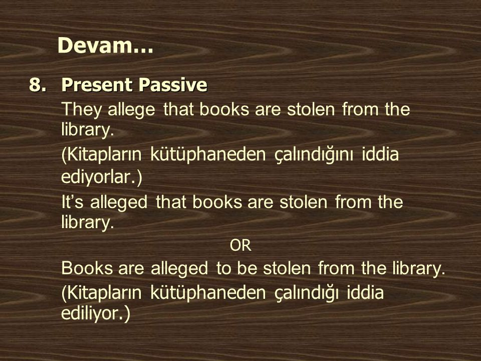 Devam… 8.Present Passive They allege that books are stolen from the library.