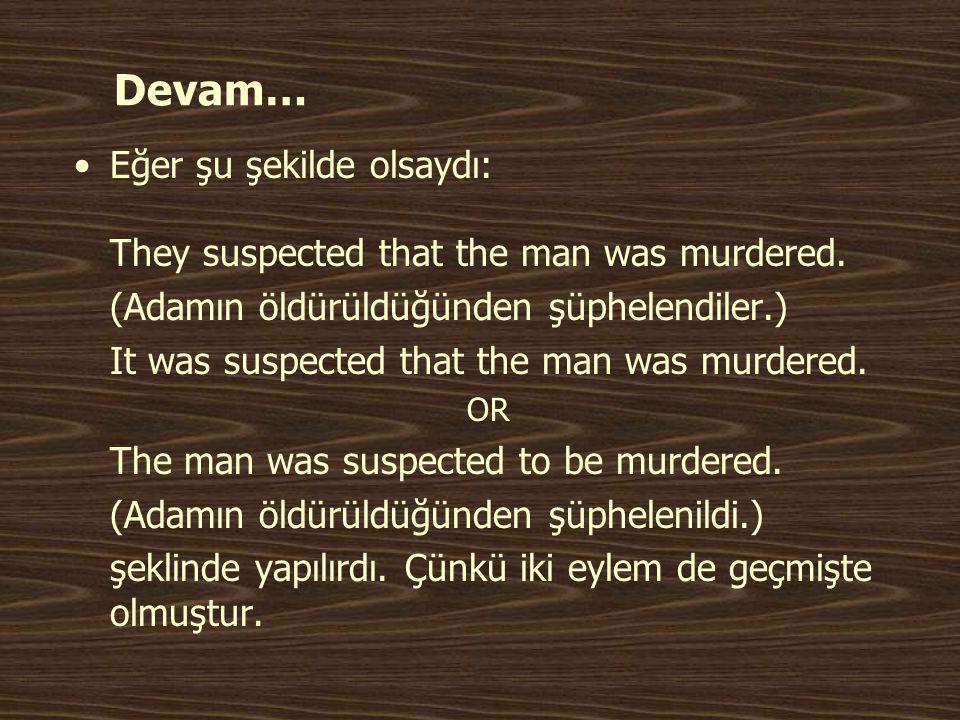 Devam… •Eğer şu şekilde olsaydı: They suspected that the man was murdered. (Adamın öldürüldüğünden şüphelendiler.) It was suspected that the man was m
