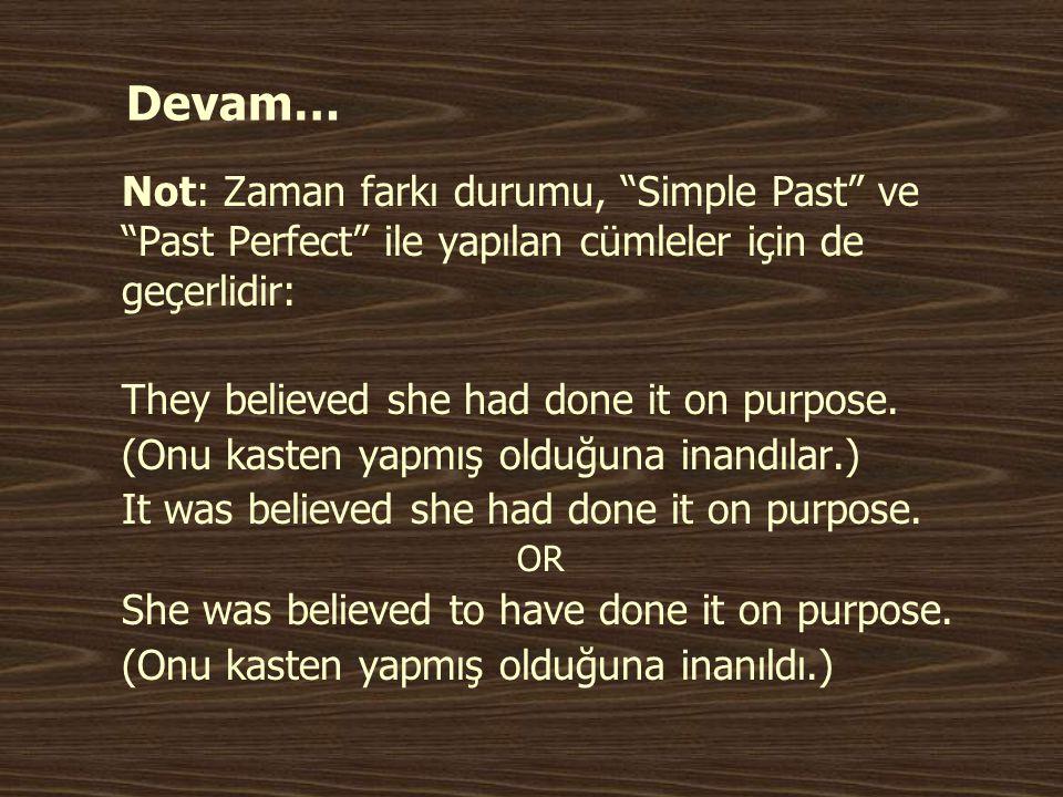 """Devam… Not: Zaman farkı durumu, """"Simple Past"""" ve """"Past Perfect"""" ile yapılan cümleler için de geçerlidir: They believed she had done it on purpose. (On"""