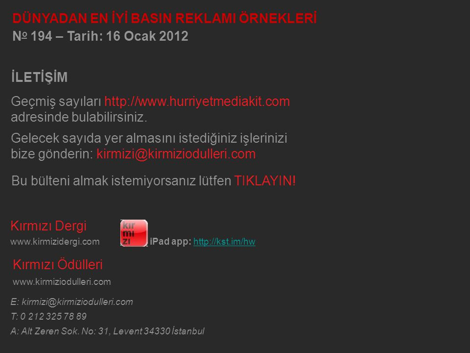 Kırmızı Dergi www.kirmizidergi.comiPad app: http://kst.im/hw Kırmızı Ödülleri www.kirmiziodulleri.com E: kirmizi@kirmiziodulleri.com T: 0 212 325 78 89 A: Alt Zeren Sok.