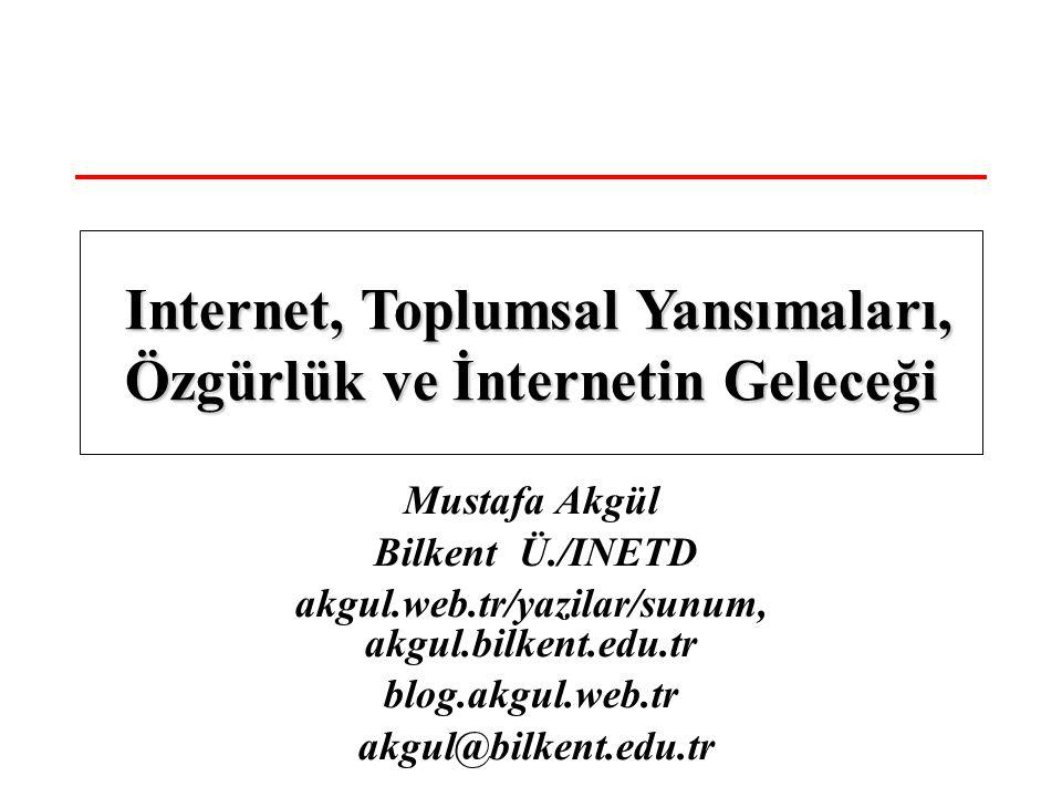 Mustafa Akgül Bilkent Ü./INETD akgul.web.tr/yazilar/sunum, akgul.bilkent.edu.tr blog.akgul.web.tr akgul@bilkent.edu.tr Internet, Toplumsal Yansımaları