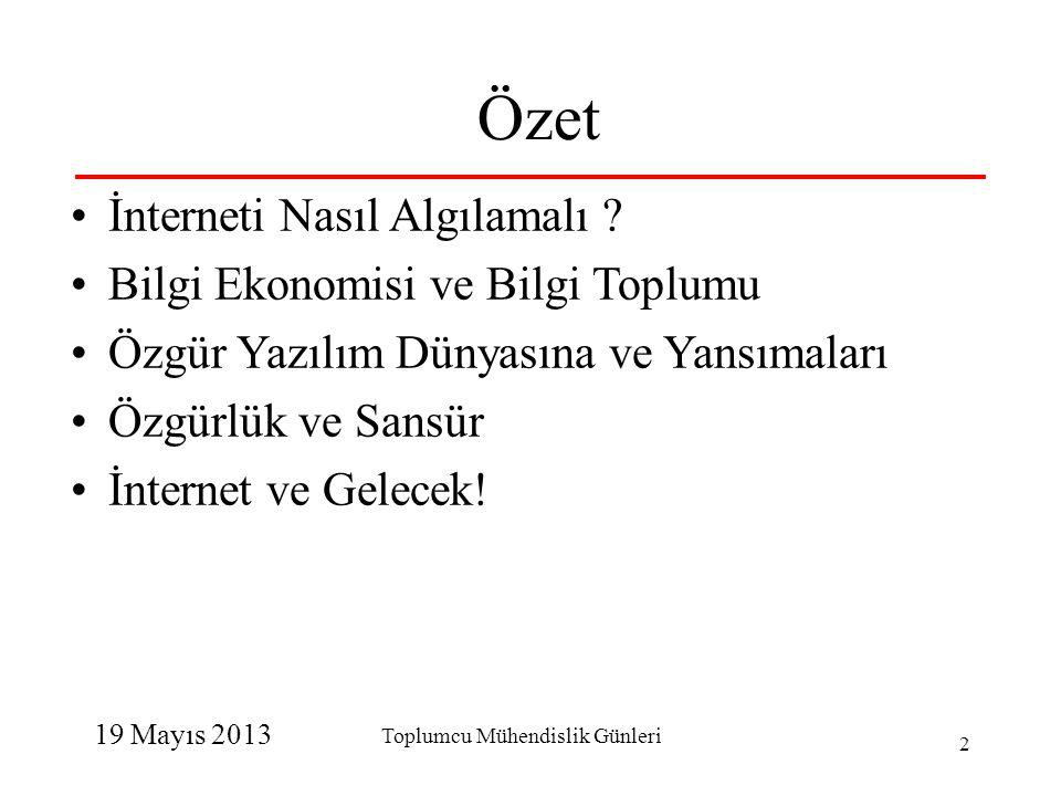 19 Mayıs 2013 Toplumcu Mühendislik Günleri 2 Özet •İnterneti Nasıl Algılamalı ? •Bilgi Ekonomisi ve Bilgi Toplumu •Özgür Yazılım Dünyasına ve Yansımal