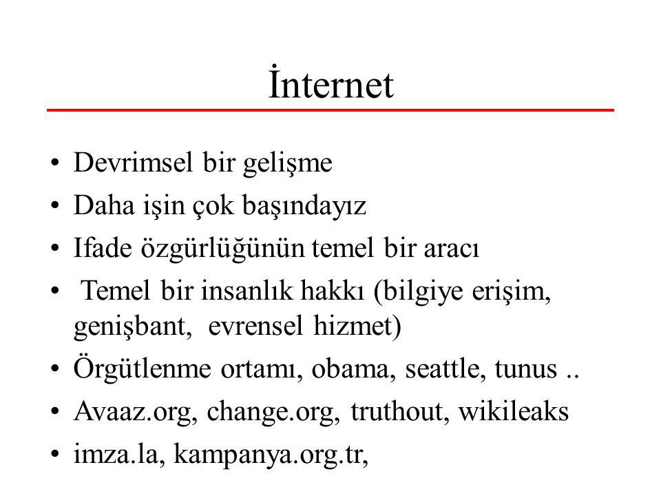 İnternet •Devrimsel bir gelişme •Daha işin çok başındayız •Ifade özgürlüğünün temel bir aracı • Temel bir insanlık hakkı (bilgiye erişim, genişbant, e