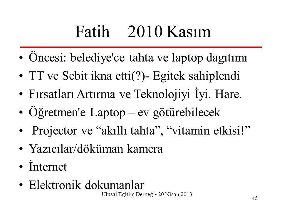 Ulusal Egitim Derneği- 20 Nisan 2013 45 Fatih – 2010 Kasım •Öncesi: belediye'ce tahta ve laptop dagıtımı •TT ve Sebit ikna etti(?)- Egitek sahiplendi