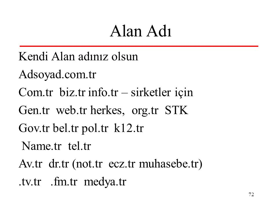 72 Alan Adı Kendi Alan adınız olsun Adsoyad.com.tr Com.tr biz.tr info.tr – sirketler için Gen.tr web.tr herkes, org.tr STK Gov.tr bel.tr pol.tr k12.tr