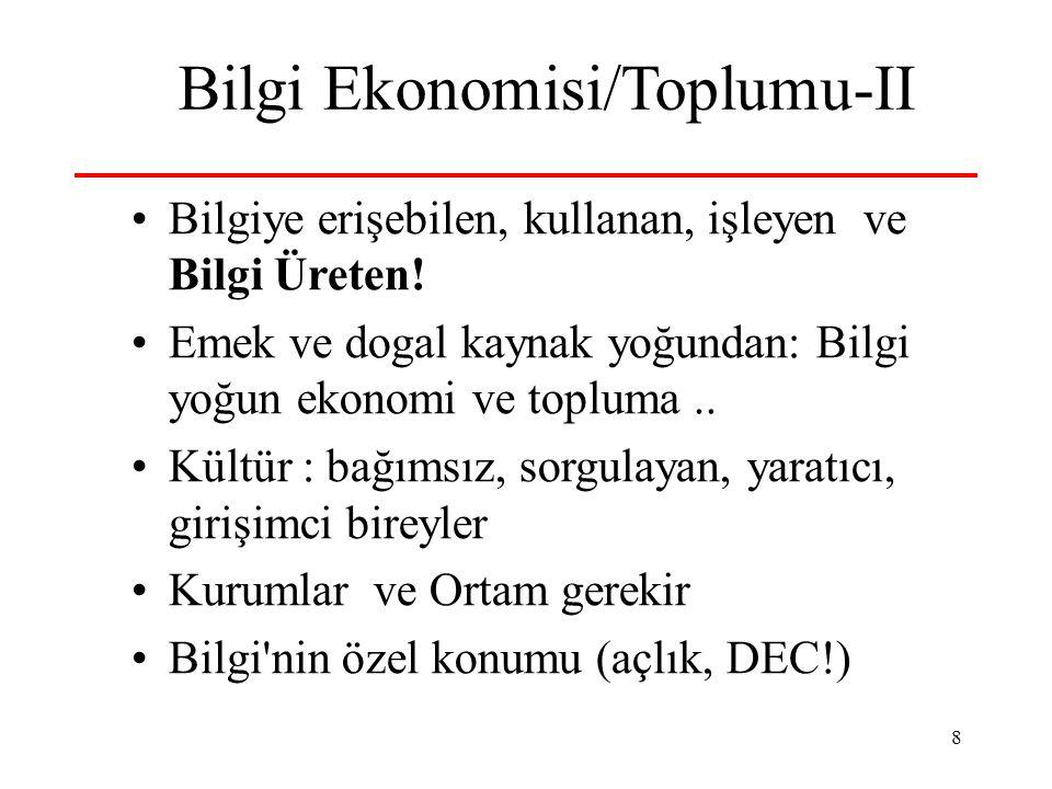 8 Bilgi Ekonomisi/Toplumu-II •Bilgiye erişebilen, kullanan, işleyen ve Bilgi Üreten! •Emek ve dogal kaynak yoğundan: Bilgi yoğun ekonomi ve topluma..