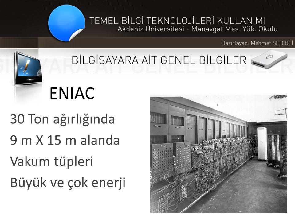 ENIAC 30 Ton ağırlığında 9 m X 15 m alanda Vakum tüpleri Büyük ve çok enerji
