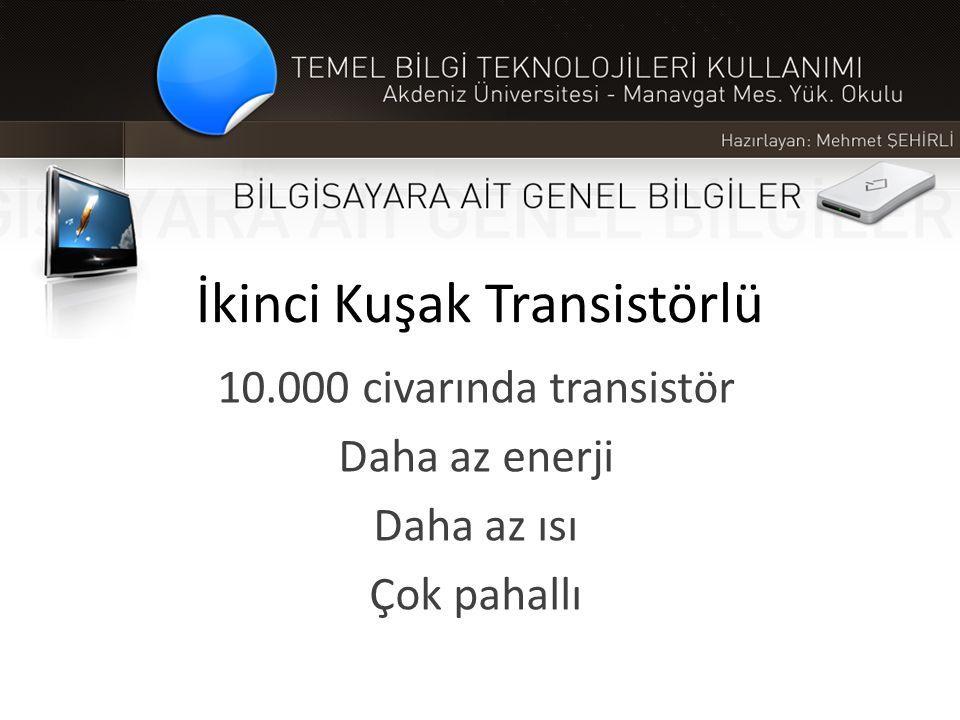 İkinci Kuşak Transistörlü 10.000 civarında transistör Daha az enerji Daha az ısı Çok pahallı