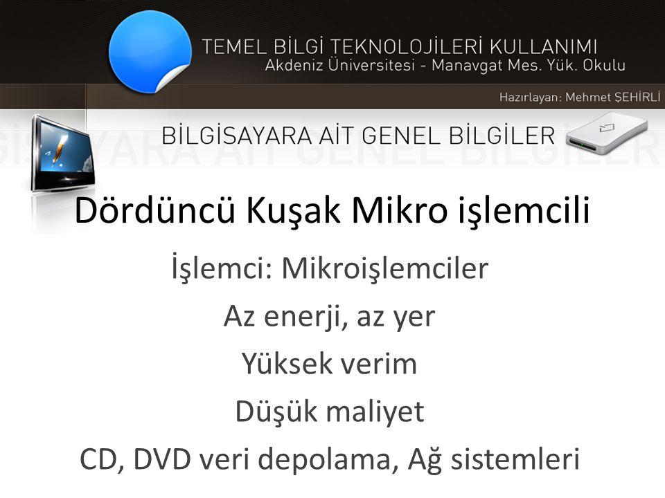Dördüncü Kuşak Mikro işlemcili İşlemci: Mikroişlemciler Az enerji, az yer Yüksek verim Düşük maliyet CD, DVD veri depolama, Ağ sistemleri