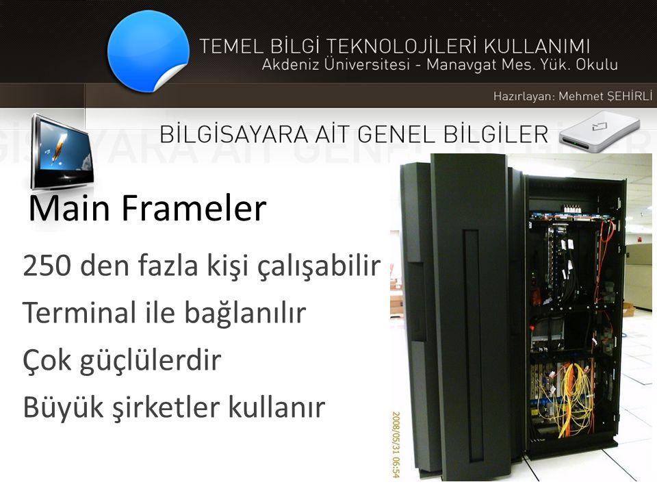 Main Frameler 250 den fazla kişi çalışabilir Terminal ile bağlanılır Çok güçlülerdir Büyük şirketler kullanır