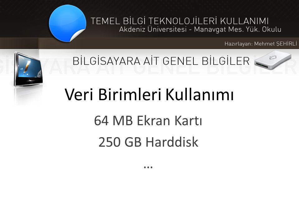 Veri Birimleri Kullanımı 64 MB Ekran Kartı 250 GB Harddisk …