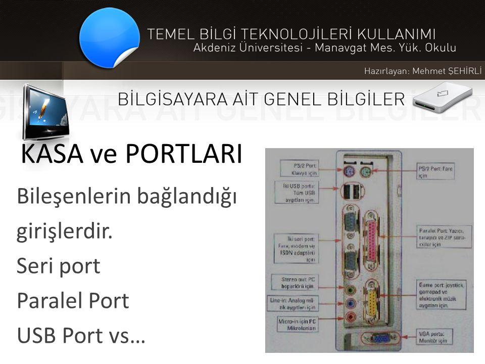 KASA ve PORTLARI Bileşenlerin bağlandığı girişlerdir. Seri port Paralel Port USB Port vs…