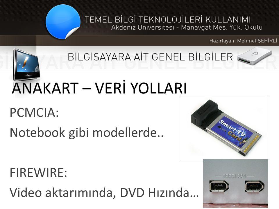 ANAKART – VERİ YOLLARI PCMCIA: Notebook gibi modellerde.. FIREWIRE: Video aktarımında, DVD Hızında…