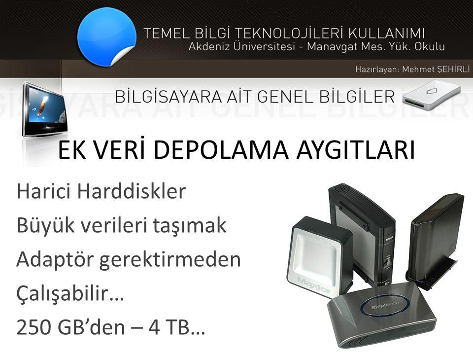 EK VERİ DEPOLAMA AYGITLARI Harici Harddiskler Büyük verileri taşımak Adaptör gerektirmeden Çalışabilir… 250 GB'den – 4 TB…