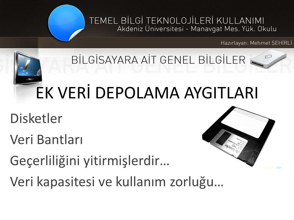 EK VERİ DEPOLAMA AYGITLARI Disketler Veri Bantları Geçerliliğini yitirmişlerdir… Veri kapasitesi ve kullanım zorluğu…