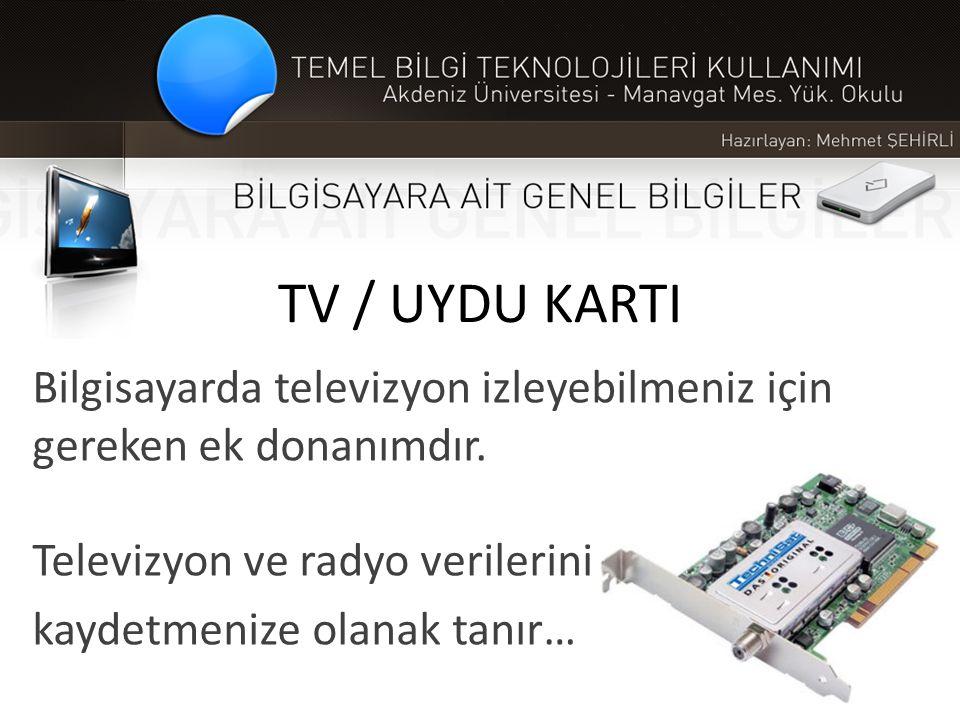 TV / UYDU KARTI Bilgisayarda televizyon izleyebilmeniz için gereken ek donanımdır. Televizyon ve radyo verilerini kaydetmenize olanak tanır…
