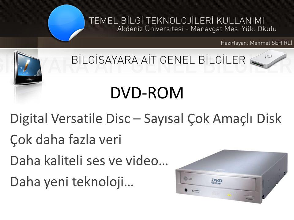 DVD-ROM Digital Versatile Disc – Sayısal Çok Amaçlı Disk Çok daha fazla veri Daha kaliteli ses ve video… Daha yeni teknoloji…