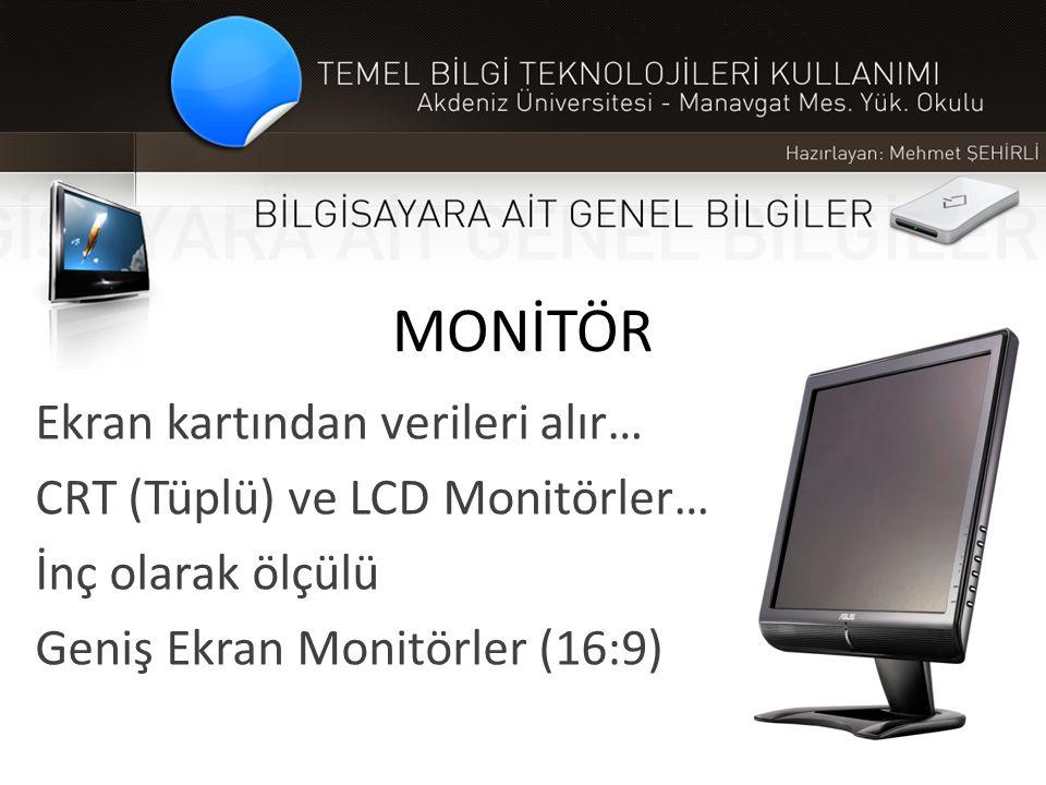MONİTÖR Ekran kartından verileri alır… CRT (Tüplü) ve LCD Monitörler… İnç olarak ölçülü Geniş Ekran Monitörler (16:9)