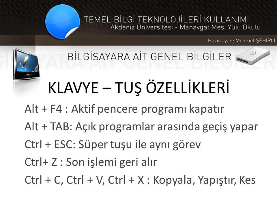 KLAVYE – TUŞ ÖZELLİKLERİ Alt + F4 : Aktif pencere programı kapatır Alt + TAB: Açık programlar arasında geçiş yapar Ctrl + ESC: Süper tuşu ile aynı gör