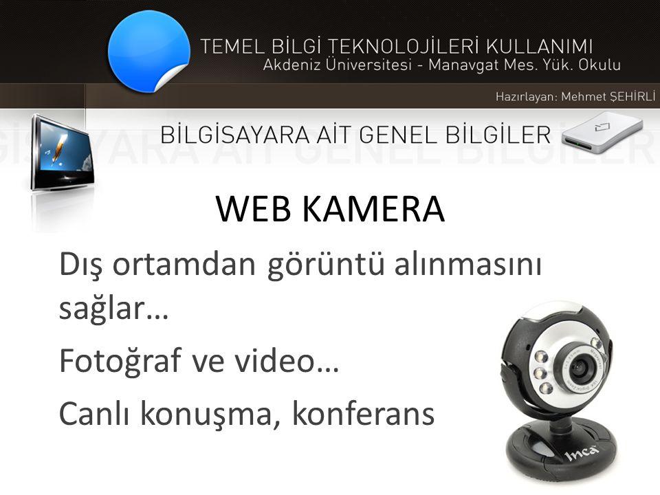 WEB KAMERA Dış ortamdan görüntü alınmasını sağlar… Fotoğraf ve video… Canlı konuşma, konferans