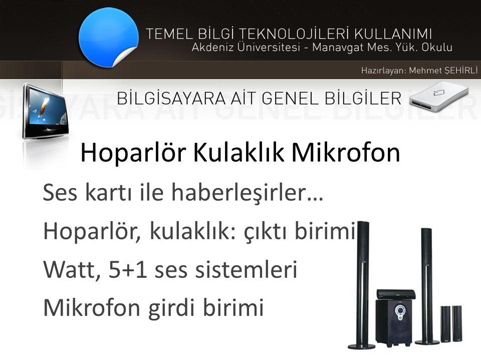 Hoparlör Kulaklık Mikrofon Ses kartı ile haberleşirler… Hoparlör, kulaklık: çıktı birimi Watt, 5+1 ses sistemleri Mikrofon girdi birimi