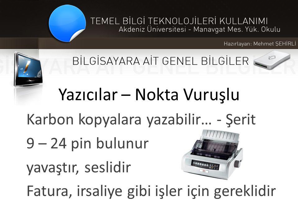 Yazıcılar – Nokta Vuruşlu Karbon kopyalara yazabilir… - Şerit 9 – 24 pin bulunur yavaştır, seslidir Fatura, irsaliye gibi işler için gereklidir